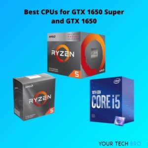 Best CPUs for GTX 1650 Super and GTX 1650